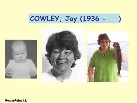 COWLEY, Joy (1936 - ) PowerPoint 12.1.