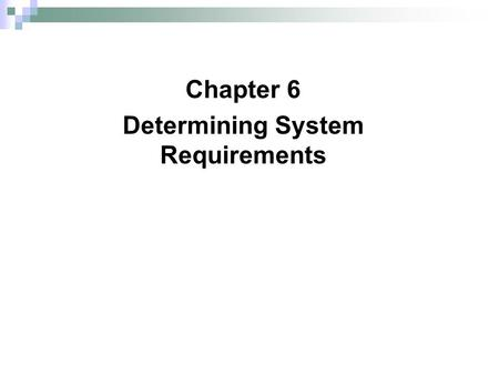 "Chapter 6 Determining System Requirements. 2 2 What are Requirements? ""Requirements are … a specification of what should be implemented. They are descriptions."