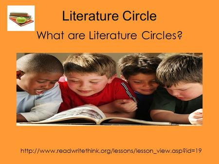 Literature Circle What are Literature Circles?