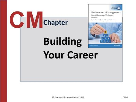 © Pearson Education Limited 2015CM-1 Chapter CM Building Your Career.