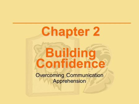 Chapter 2 Building Confidence Overcoming Communication Apprehension.