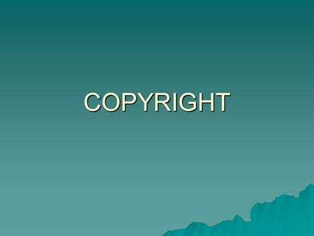 "COPYRIGHT. WHAT THE LAW SAYS  The law of Copyright protects ""intellectual property"" – the product of a person's skill, creativity or labour.  It protects."