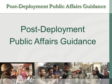 Post-Deployment Public Affairs Guidance Post-Deployment Public Affairs Guidance.
