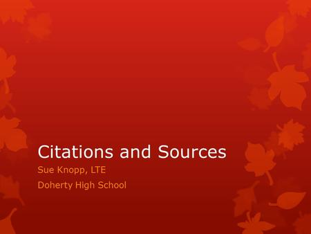 Citations and Sources Sue Knopp, LTE Doherty High School.