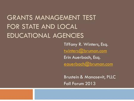 GRANTS MANAGEMENT TEST FOR STATE AND LOCAL EDUCATIONAL AGENCIES Tiffany R. Winters, Esq. Erin Auerbach, Esq. Brustein.