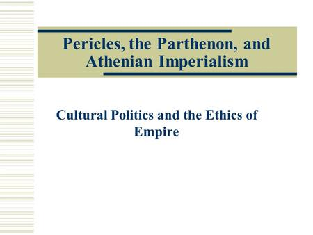 Pericles, the Parthenon, and Athenian Imperialism Cultural Politics and the Ethics of Empire.