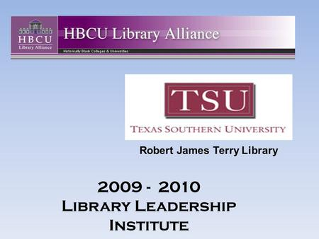Robert James Terry Library 2009 - 2010 Library Leadership Institute.