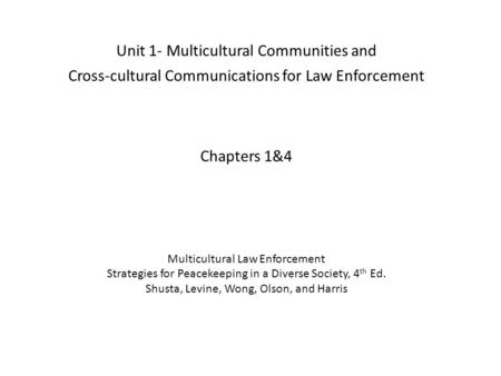 Unit 1- Multicultural Communities and Cross-cultural Communications for Law Enforcement Chapters 1&4 Multicultural Law Enforcement Strategies for Peacekeeping.