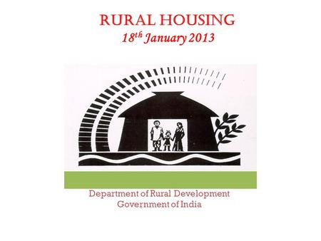 Department of Rural Development Government of India Rural Housing 18 th January 2013.