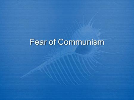 Fear of Communism.  Cold War created a fear of Communism in American public.  There were known communist found in US and this created terror in the.