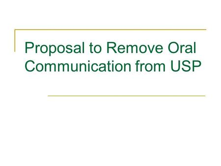 Proposal to Remove Oral Communication from USP. The importance of oral communication At this point, there is widespread agreement on the importance of.