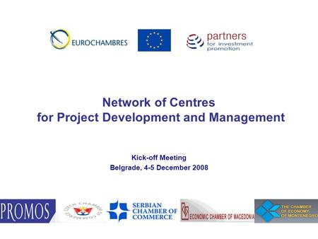Kick-off Meeting Belgrade, 4-5 December 2008 Network of Centres for Project Development and Management.