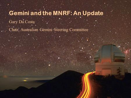 Gemini and the MNRF: An Update Gary Da Costa Chair, Australian Gemini Steering Committee.