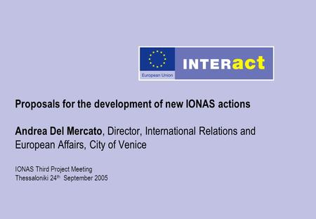Proposals for the development of new IONAS actions Andrea Del Mercato, Director, International Relations and European Affairs, City of Venice IONAS Third.