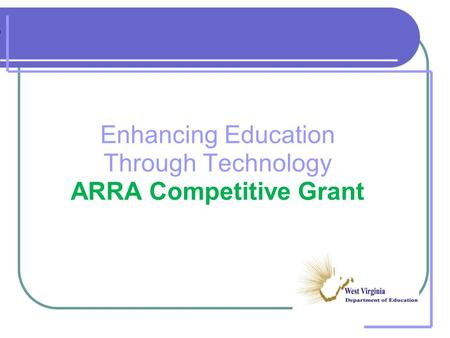 Enhancing Education Through Technology ARRA Competitive Grant.