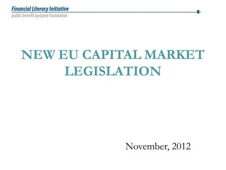 NEW EU CAPITAL MARKET LEGISLATION November, 2012.