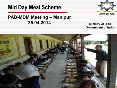 Mid Day Meal Scheme PAB-MDM Meeting – Manipur 25.04.2014 Ministry of HRD Government of India.