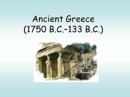 Ancient Greece (1750 B.C.–133 B.C.). Environment #1-3.