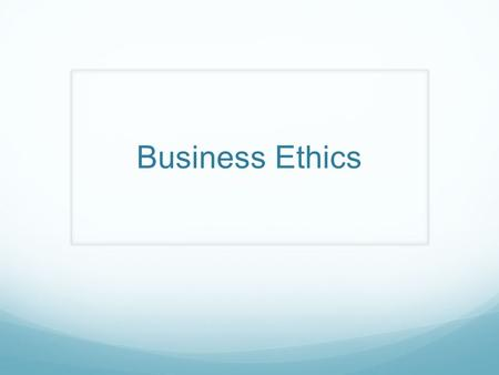 Business Ethics. What is Ethics? Ethics: A set of moral principles, especially ones relating to or affirming a specified group, field, or form of conduct;