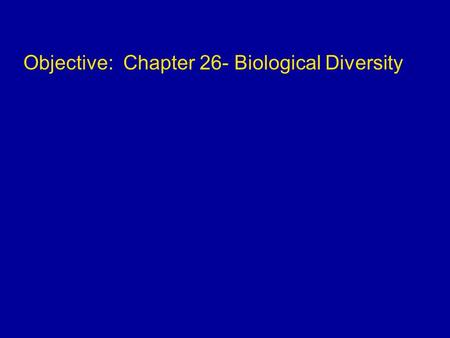 Objective: Chapter 26- Biological Diversity. The Tree of Life Phylogeny is the evolutionary history of a species or group of related species What evidence.