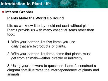 Introduction to Plant Life Interest Grabber Plants Make the World Go Round Life as we know it today could not exist without plants. Plants provide us with.
