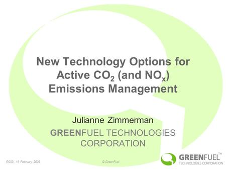 RGGI, 16 February 2005© GreenFuel TM New Technology Options for Active CO 2 (and NO x ) Emissions Management Julianne Zimmerman GREENFUEL TECHNOLOGIES.