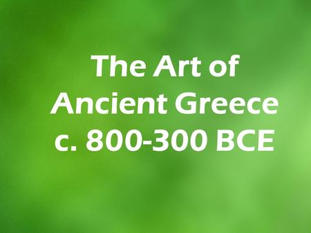 The Art of Ancient Greece c. 800-300 BCE. MapofAncientGreece.