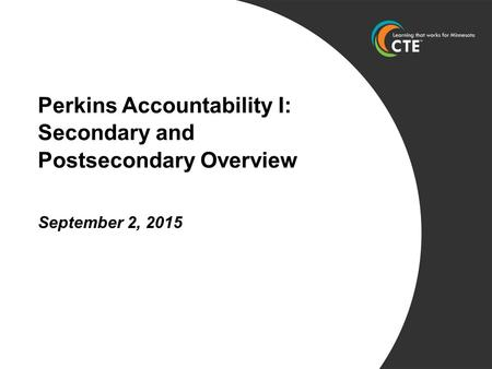 Perkins Accountability I: Secondary and Postsecondary Overview September 2, 2015.