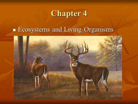Chapter 4 Ecosystems and Living Organisms Ecosystems and Living Organisms.