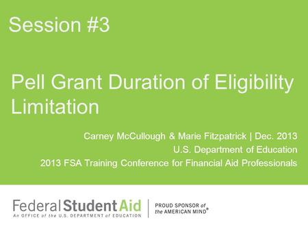 Carney McCullough & Marie Fitzpatrick | Dec. 2013 U.S. Department of Education 2013 FSA Training Conference for Financial Aid Professionals Pell Grant.