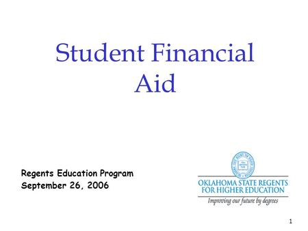1 Regents Education Program September 26, 2006 Student Financial Aid.