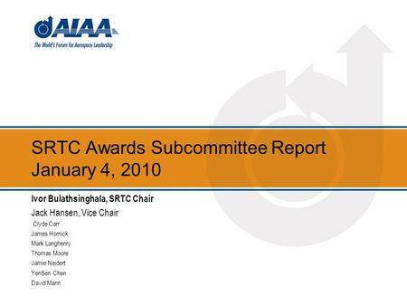 SRTC Awards Subcommittee Report January 4, 2010 Ivor Bulathsinghala, SRTC Chair Jack Hansen, Vice Chair Clyde Carr James Hornick Mark Langhenry Thomas.