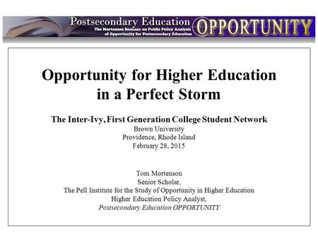 Intro Opportunity for Higher Education in a Perfect Storm The Inter-Ivy, First Generation College Student Network Brown University Providence, Rhode Island.