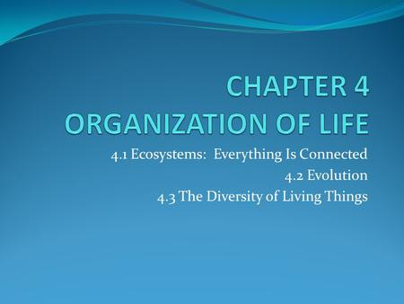 4.1 Ecosystems: Everything Is Connected 4.2 Evolution 4.3 The Diversity of Living Things.