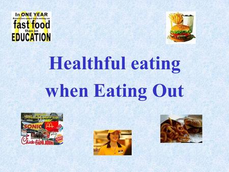 Healthful eating when Eating Out. What are your priorities when eating out? Get food fast to keep body fueled and keep going? Go out with friends? Relaxing.