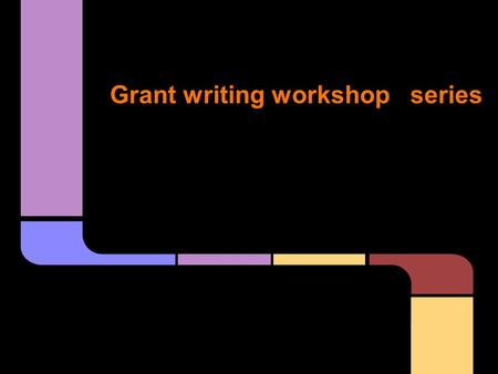 Grant writing workshop series. 1. Grant overview.