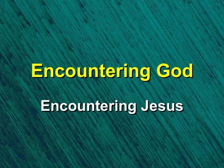 Encountering God Encountering Jesus. Mark 5:21-43 When Jesus had again crossed over by boat to the other side of the lake, a large crowd gathered around.