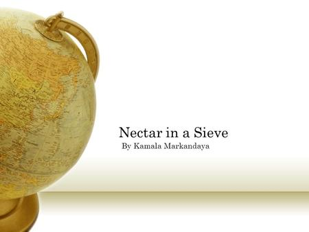 Nectar in a Sieve By Kamala Markandaya. About the Author Born Kamala Purnaiya in 1924 in Mysore. Her family was Brahmin, the highest caste in Hindu society.