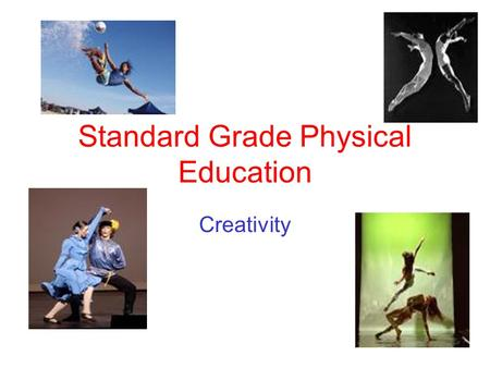 Standard Grade Physical Education Creativity. Learning Outcomes By the end of this lesson you will; Be aware of the importance of creativity in activities.