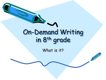 On-Demand Writing in 8 th grade What is it? On-Demand Writing is… Writing to a prompt in a limited amount of time. You will be: –given a choice of two.