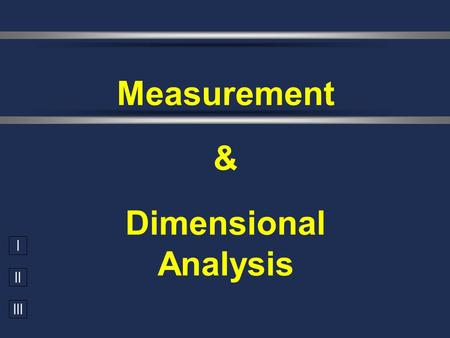 I II III Measurement & Dimensional Analysis. Learning Objective  The Learners Will (TLW) express and manipulate chemical quantities using scientific.