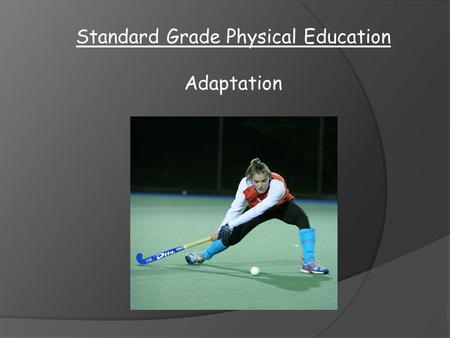 Standard Grade Physical Education Adaptation. Ways we can adapt activities  Rules  Equipment  Duration  Size/layout  No. of players.