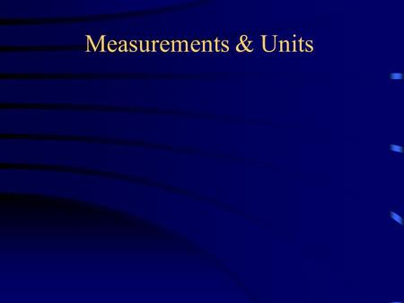 Measurements & Units. Astronomical Measurements – the Metric System Units of length: –meter (m) 1 yd. 4 in. –kilometer (km) = 1000 m or about 0.6 mi.