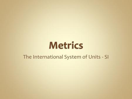 The International System of Units - SI. What are the units used to measure  Mass  Distance  Volume  Time  Temperature What are their symbols?