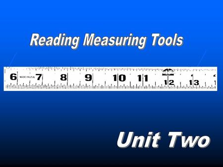 UNIT 2 Reading Measuring Tools Read in both English & Metric rules & tapes Read in both English & Metric rules & tapes Convert between English & Metric.