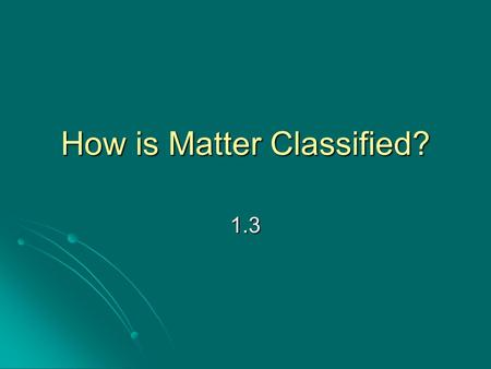 How is Matter Classified? 1.3. Objective/Warm-Up Students will be able to distinguish between types of matter. Students will be able to distinguish between.