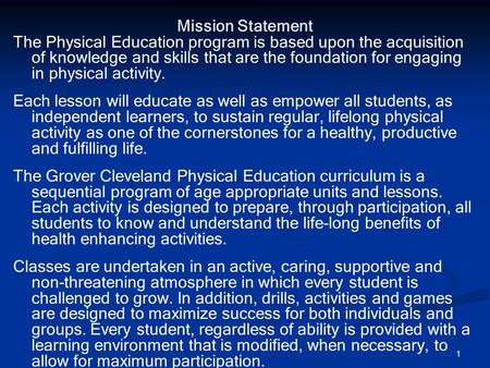 1 Mission Statement The Physical Education program is based upon the acquisition of knowledge and skills that are the foundation for engaging in physical.