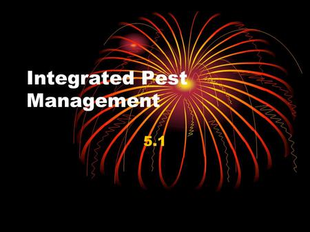 Integrated Pest Management 5.1. Pests In undisturbed ecosystems pests are held in check by natural enemies They can control 50-90% of their population.