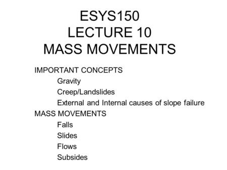 ESYS150 LECTURE 10 MASS MOVEMENTS