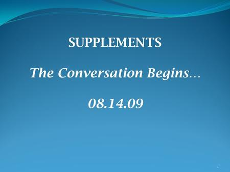 1 SUPPLEMENTS The Conversation Begins… 08.14.09. 2 THE OPPORTUNITY 1. Frame Fiscal Conditions 2. Examine Current Status 3. Consider Viable Options 4.